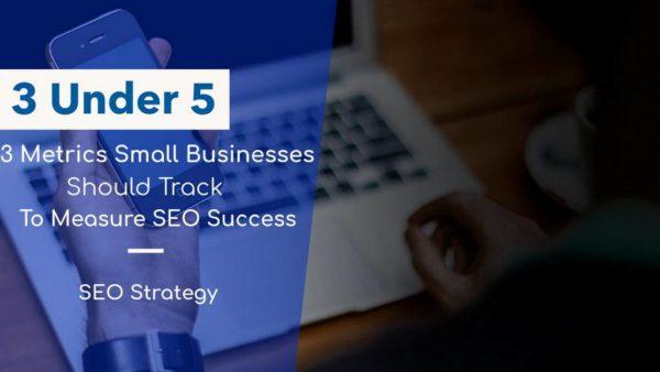3 Metrics Small Businesses Should Track To Measure SEO Success