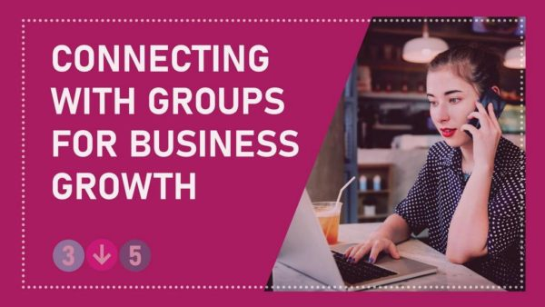 Connecting With Groups For Business Growth